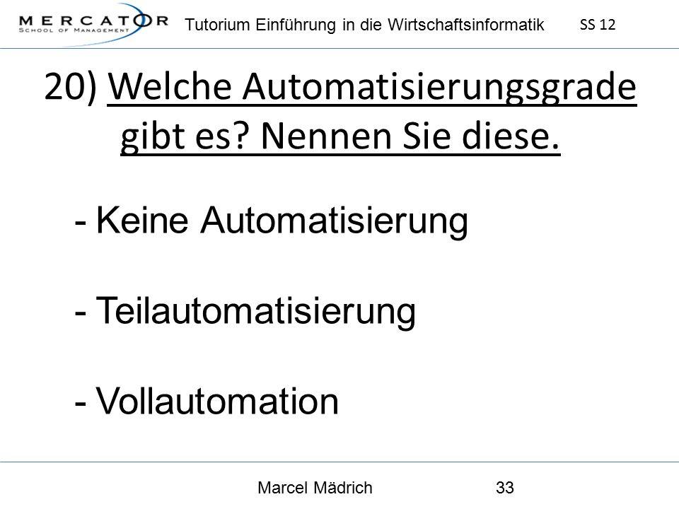 Tutorium Einführung in die Wirtschaftsinformatik SS 12 Marcel Mädrich33 20) Welche Automatisierungsgrade gibt es.