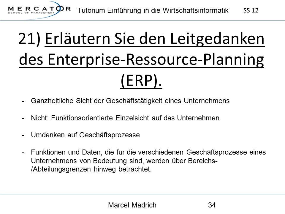 Tutorium Einführung in die Wirtschaftsinformatik SS 12 Marcel Mädrich34 21) Erläutern Sie den Leitgedanken des Enterprise-Ressource-Planning (ERP).