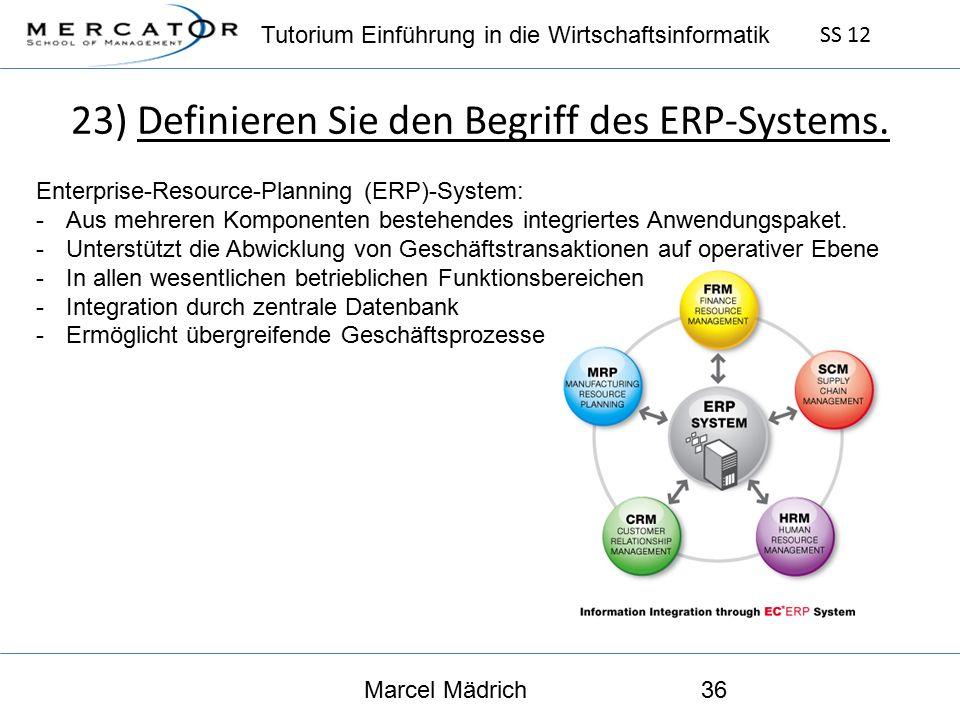 Tutorium Einführung in die Wirtschaftsinformatik SS 12 Marcel Mädrich36 23) Definieren Sie den Begriff des ERP-Systems.