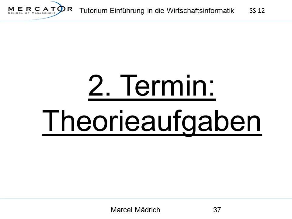Tutorium Einführung in die Wirtschaftsinformatik SS 12 Marcel Mädrich37 2. Termin: Theorieaufgaben