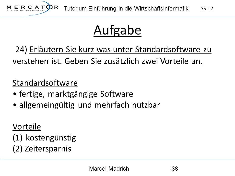 Tutorium Einführung in die Wirtschaftsinformatik SS 12 Marcel Mädrich38 Aufgabe 24) Erläutern Sie kurz was unter Standardsoftware zu verstehen ist.