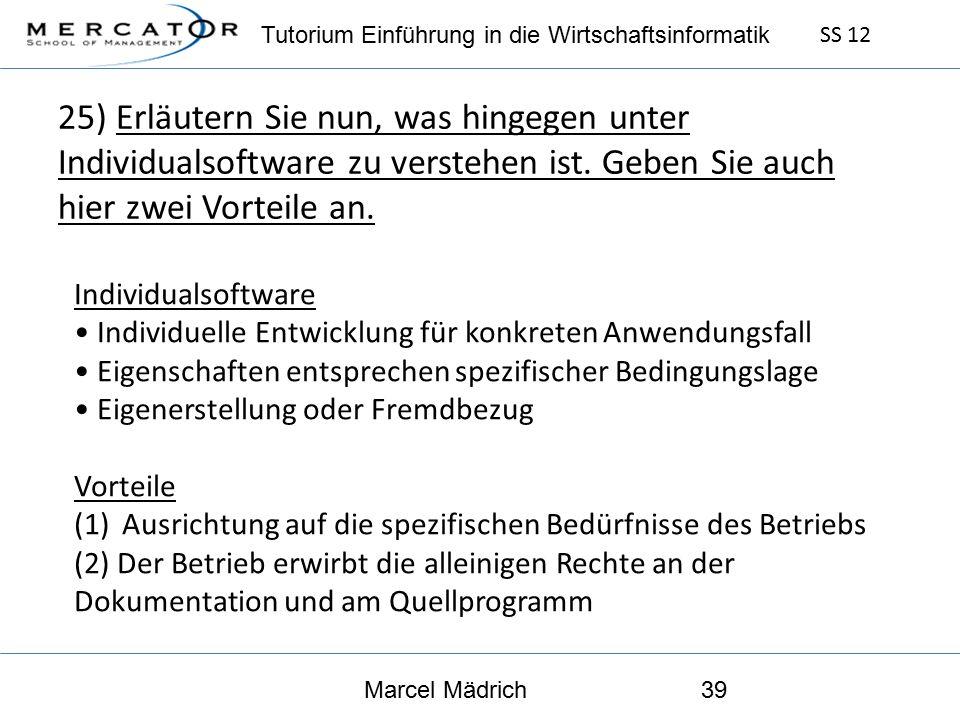 Tutorium Einführung in die Wirtschaftsinformatik SS 12 Marcel Mädrich39 25) Erläutern Sie nun, was hingegen unter Individualsoftware zu verstehen ist.