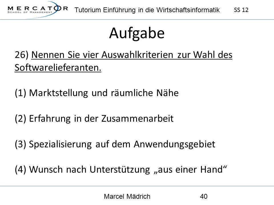 Tutorium Einführung in die Wirtschaftsinformatik SS 12 Marcel Mädrich40 Aufgabe 26) Nennen Sie vier Auswahlkriterien zur Wahl des Softwarelieferanten.