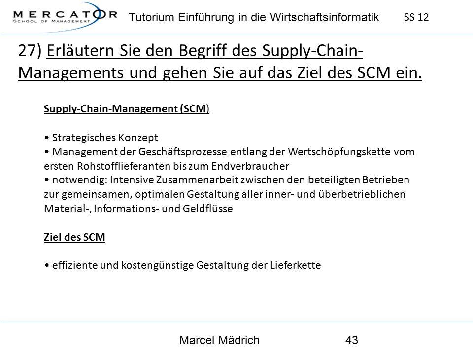 Tutorium Einführung in die Wirtschaftsinformatik SS 12 Marcel Mädrich43 27) Erläutern Sie den Begriff des Supply-Chain- Managements und gehen Sie auf das Ziel des SCM ein.