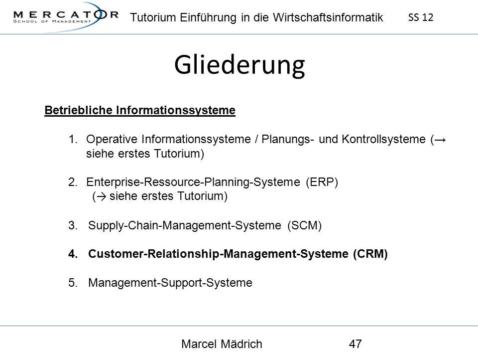 Tutorium Einführung in die Wirtschaftsinformatik SS 12 Marcel Mädrich47 Gliederung Betriebliche Informationssysteme 1.Operative Informationssysteme / Planungs- und Kontrollsysteme (→ siehe erstes Tutorium) 2.Enterprise-Ressource-Planning-Systeme (ERP) ( → siehe erstes Tutorium) 3.