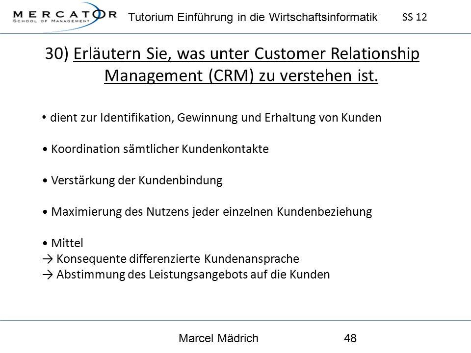 Tutorium Einführung in die Wirtschaftsinformatik SS 12 Marcel Mädrich48 30) Erläutern Sie, was unter Customer Relationship Management (CRM) zu verstehen ist.