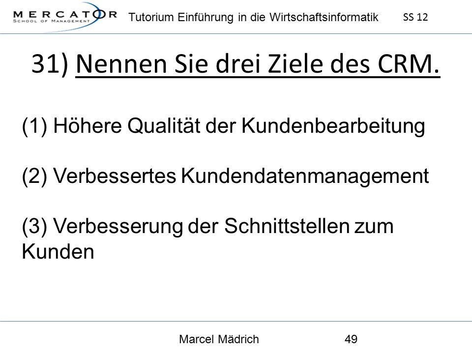 Tutorium Einführung in die Wirtschaftsinformatik SS 12 Marcel Mädrich49 31) Nennen Sie drei Ziele des CRM.