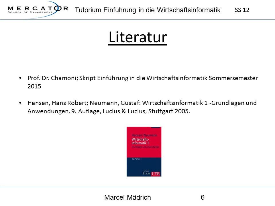 Tutorium Einführung in die Wirtschaftsinformatik SS 12 Marcel Mädrich6 Literatur Prof.