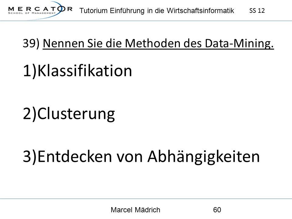 Tutorium Einführung in die Wirtschaftsinformatik SS 12 Marcel Mädrich60 39) Nennen Sie die Methoden des Data-Mining.