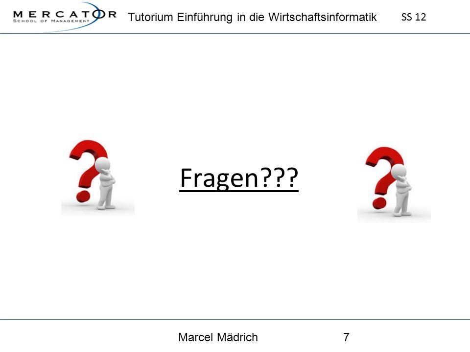 Tutorium Einführung in die Wirtschaftsinformatik SS 12 Marcel Mädrich7 Fragen