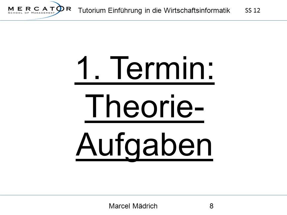 Tutorium Einführung in die Wirtschaftsinformatik SS 12 Marcel Mädrich8 1. Termin: Theorie- Aufgaben
