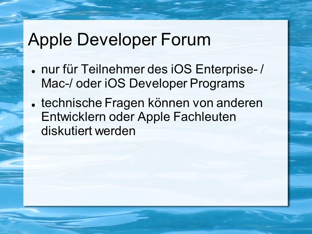 Apple Developer Forum nur für Teilnehmer des iOS Enterprise- / Mac-/ oder iOS Developer Programs technische Fragen können von anderen Entwicklern oder