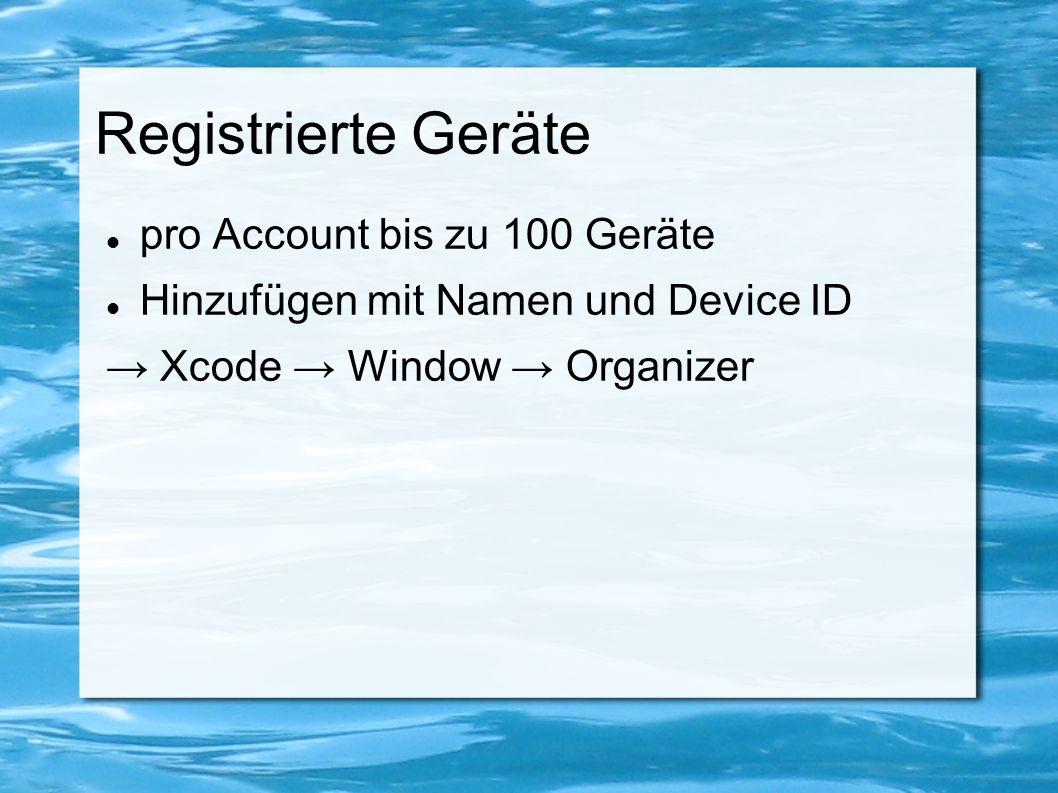 Registrierte Geräte pro Account bis zu 100 Geräte Hinzufügen mit Namen und Device ID → Xcode → Window → Organizer