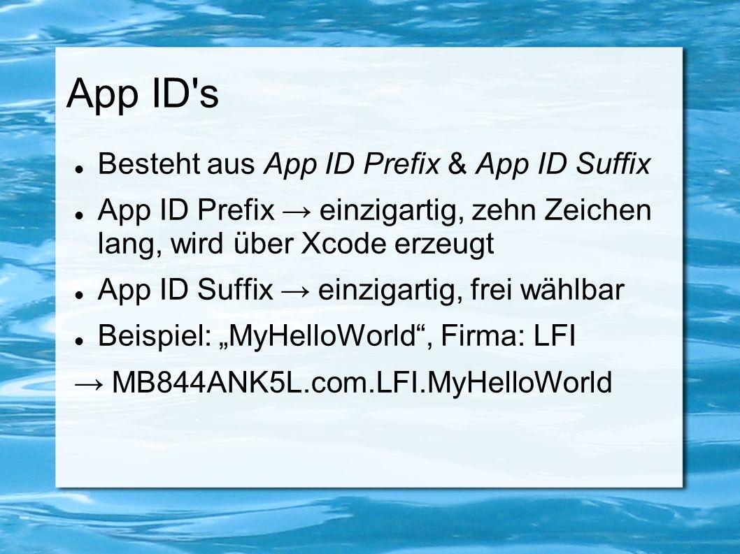 App ID's Besteht aus App ID Prefix & App ID Suffix App ID Prefix → einzigartig, zehn Zeichen lang, wird über Xcode erzeugt App ID Suffix → einzigartig
