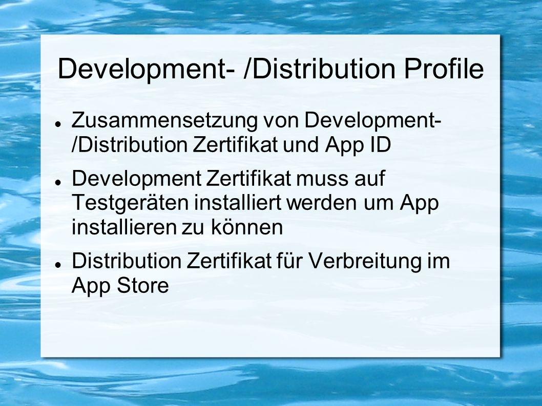 Development- /Distribution Profile Zusammensetzung von Development- /Distribution Zertifikat und App ID Development Zertifikat muss auf Testgeräten in
