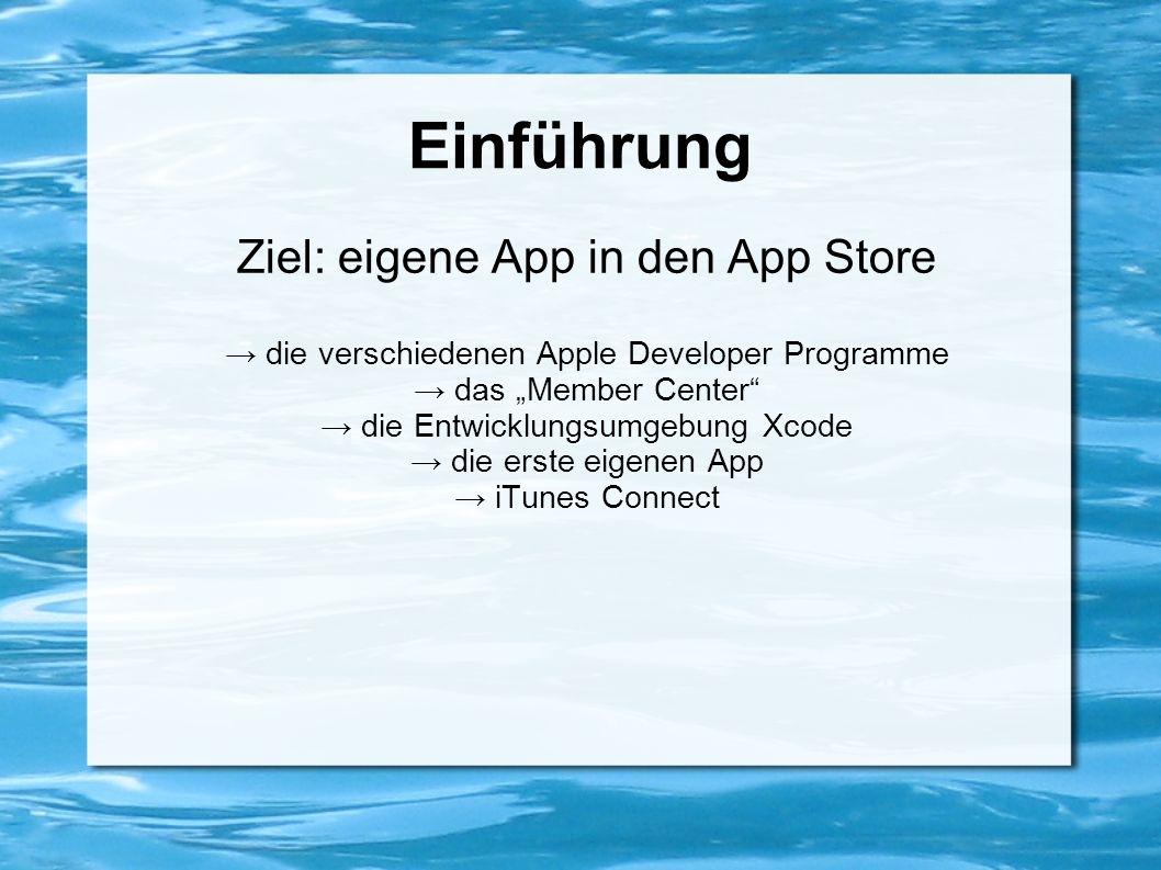 """Einführung Ziel: eigene App in den App Store → die verschiedenen Apple Developer Programme → das """"Member Center"""" → die Entwicklungsumgebung Xcode → di"""