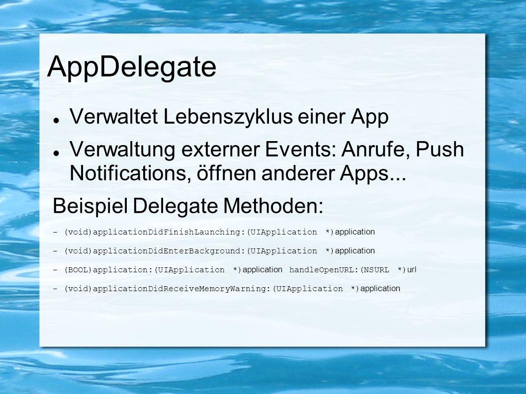 AppDelegate Verwaltet Lebenszyklus einer App Verwaltung externer Events: Anrufe, Push Notifications, öffnen anderer Apps... Beispiel Delegate Methoden