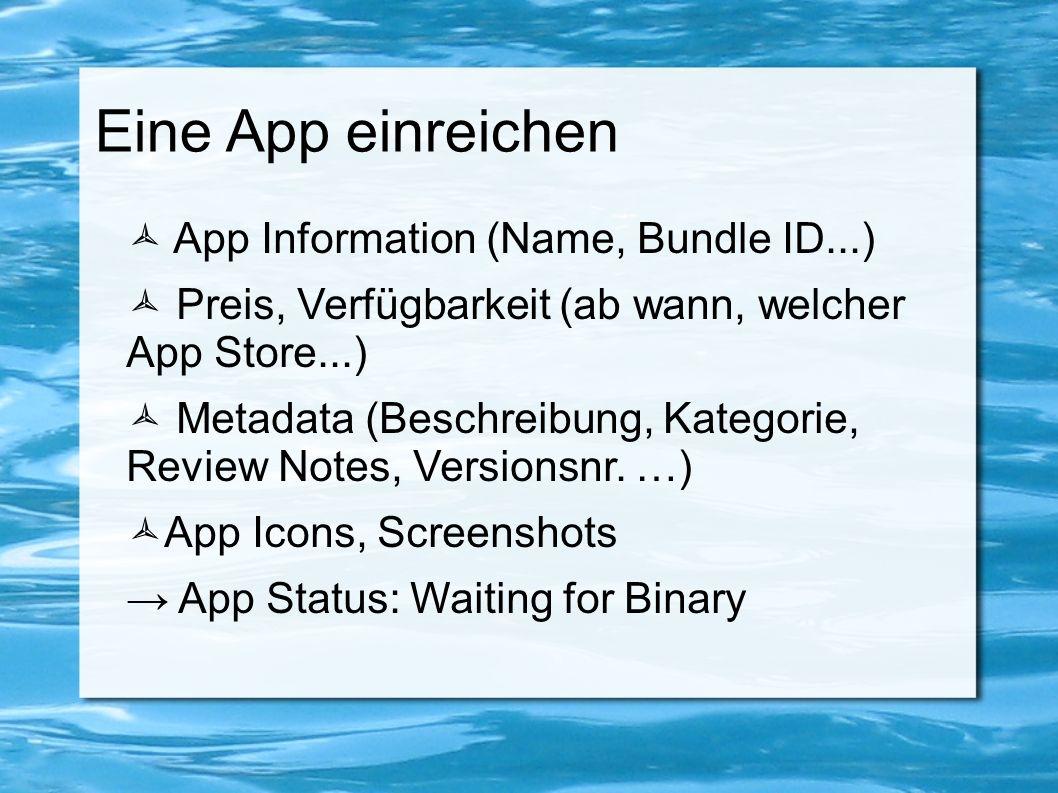 Eine App einreichen  App Information (Name, Bundle ID...)  Preis, Verfügbarkeit (ab wann, welcher App Store...)  Metadata (Beschreibung, Kategorie,
