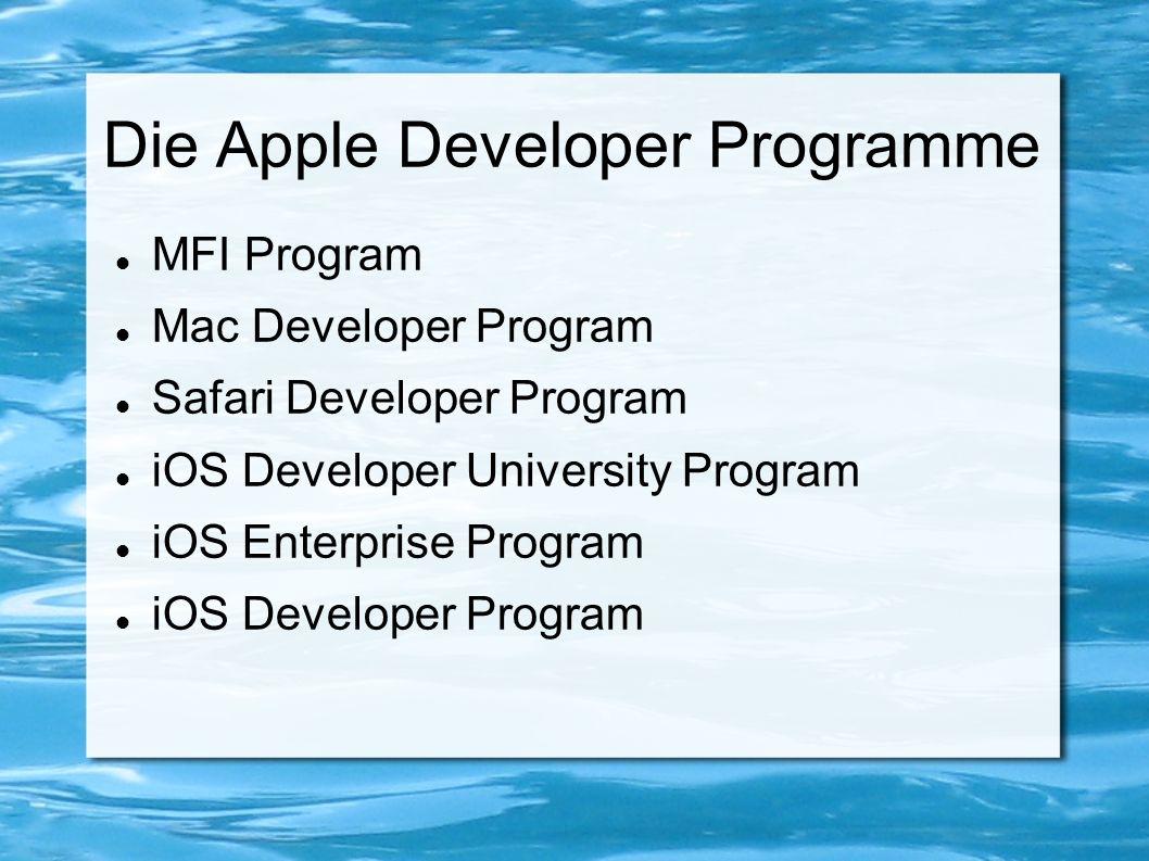 MFI-/ Safari- /Mac Developer Program MFI: technischer Zubehör für iOS Geräte Safari: Safari Erweiterungen Mac: Mac Apps, Verbreitung im App Store → 30% der Einnahmen gehen an Apple