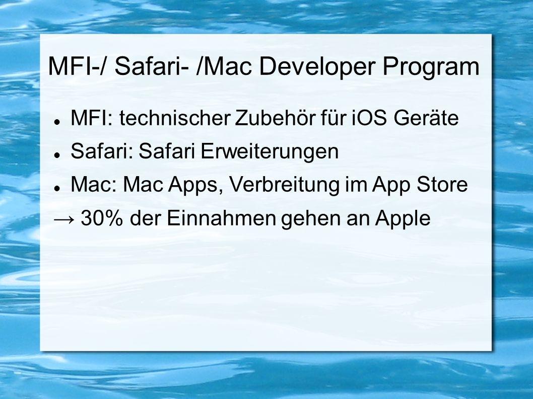 MFI-/ Safari- /Mac Developer Program MFI: technischer Zubehör für iOS Geräte Safari: Safari Erweiterungen Mac: Mac Apps, Verbreitung im App Store → 30
