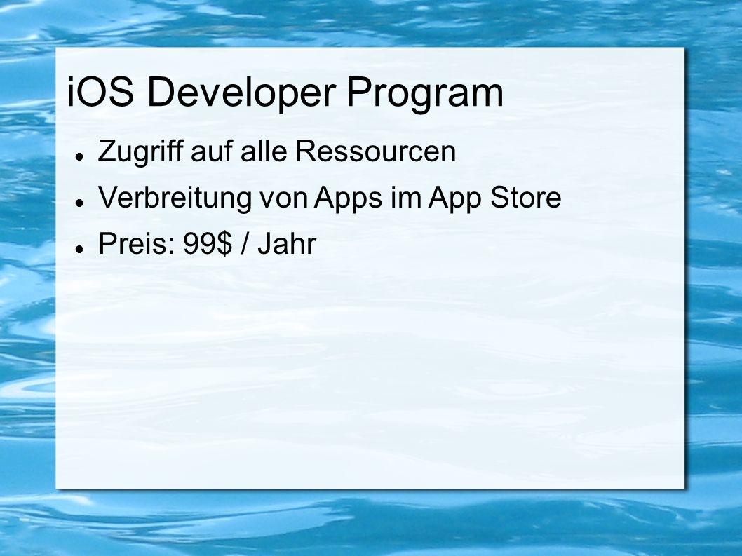 iOS Developer Program Zugriff auf alle Ressourcen Verbreitung von Apps im App Store Preis: 99$ / Jahr