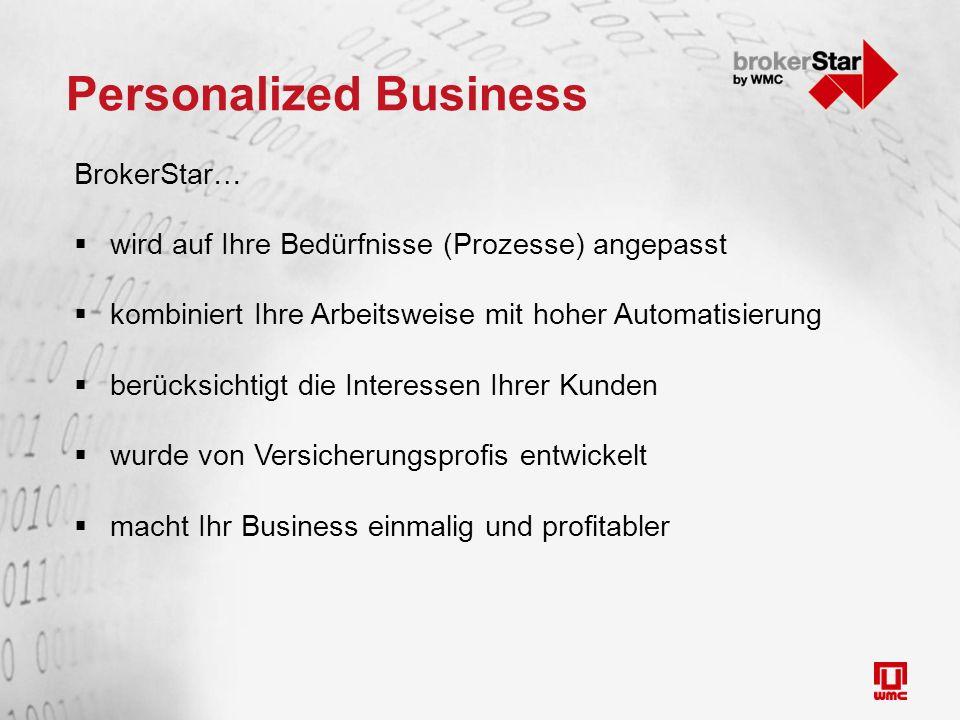 Personalized Business BrokerStar…  wird auf Ihre Bedürfnisse (Prozesse) angepasst  kombiniert Ihre Arbeitsweise mit hoher Automatisierung  berücksichtigt die Interessen Ihrer Kunden  wurde von Versicherungsprofis entwickelt  macht Ihr Business einmalig und profitabler