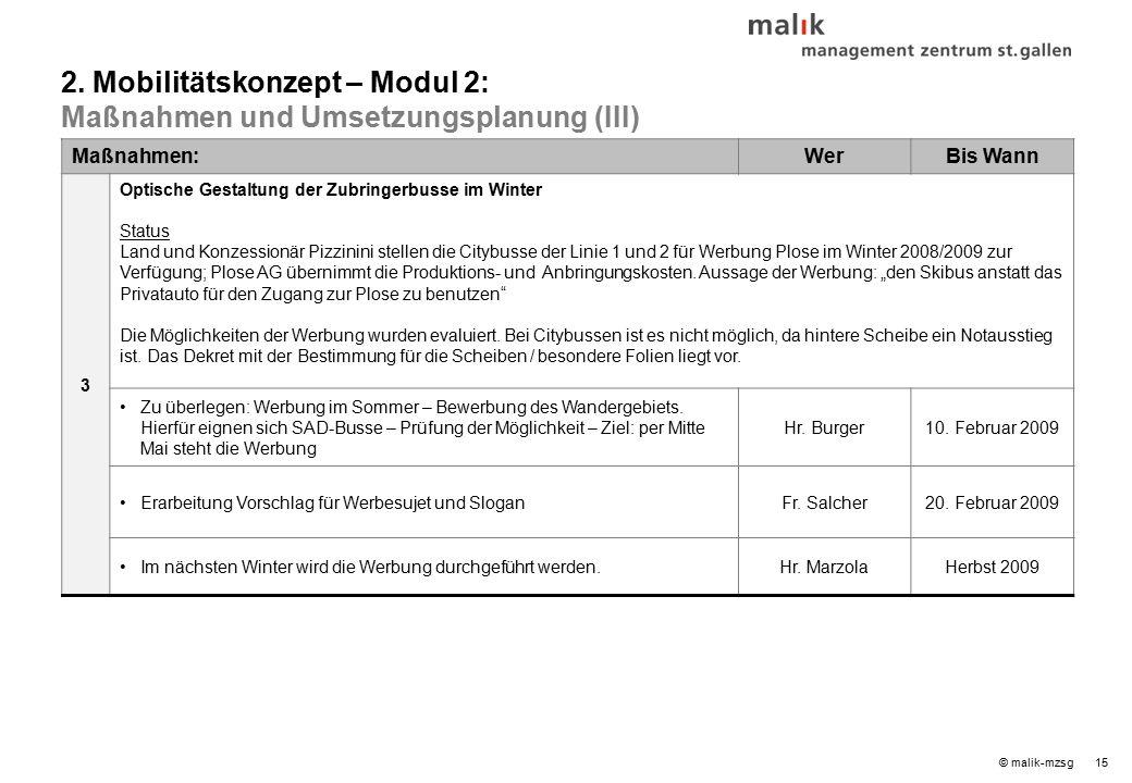 15© malik-mzsg Maßnahmen:WerBis Wann 3 Optische Gestaltung der Zubringerbusse im Winter Status Land und Konzessionär Pizzinini stellen die Citybusse der Linie 1 und 2 für Werbung Plose im Winter 2008/2009 zur Verfügung; Plose AG übernimmt die Produktions- und Anbringungskosten.