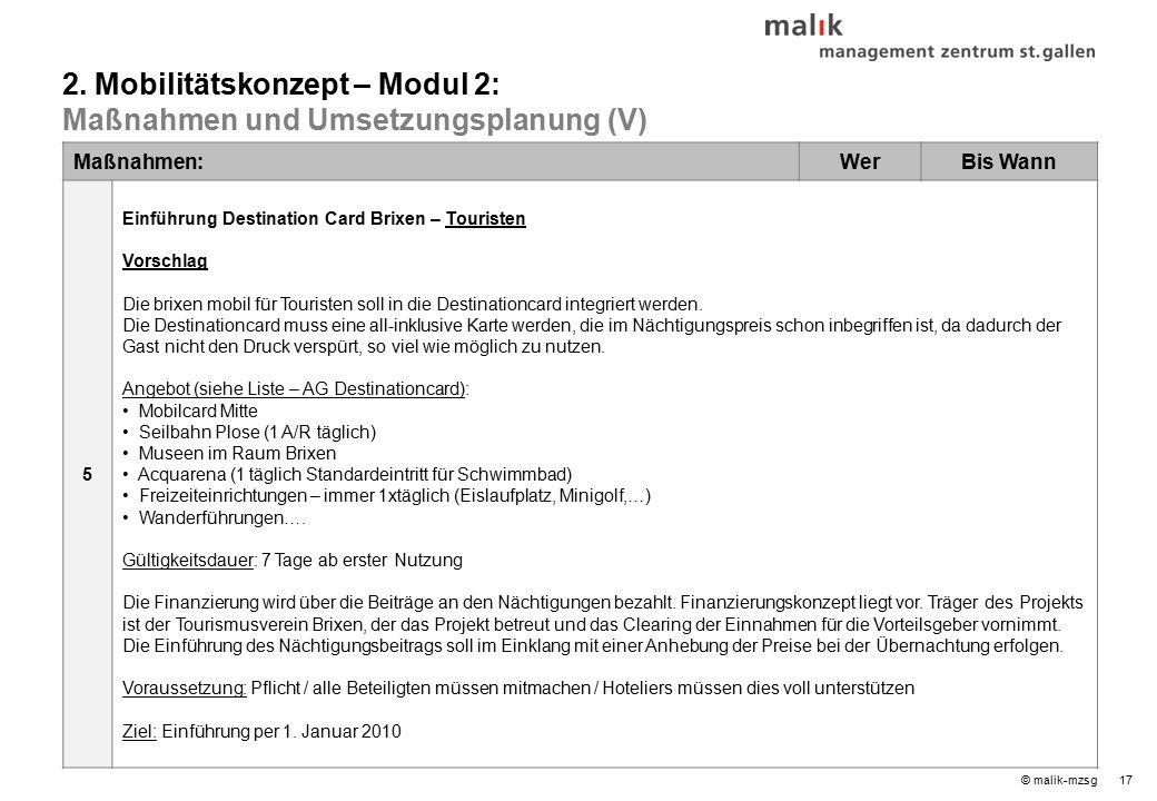 17© malik-mzsg Maßnahmen:WerBis Wann 5 Einführung Destination Card Brixen – Touristen Vorschlag Die brixen mobil für Touristen soll in die Destinationcard integriert werden.