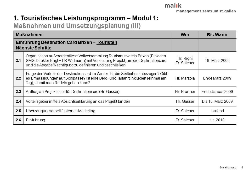 6© malik-mzsg Maßnahmen:WerBis Wann Einführung Destination Card Brixen – Touristen Nächste Schritte 2.1 Organisation außerordentliche Vollversammlung Tourismusverein Brixen (Einladen SMG Direktor Engl + LR Widmann) mit Vorstellung Projekt, um die Destinationcard und die Abgabe/Nächtigung zu definieren und beschließen.