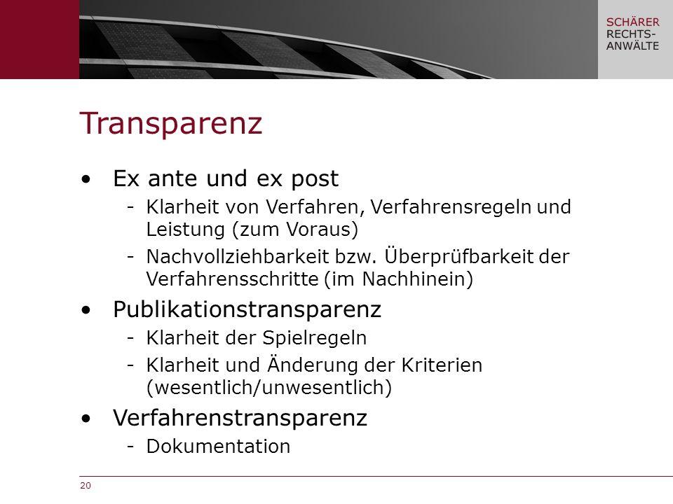 20 Ex ante und ex post -Klarheit von Verfahren, Verfahrensregeln und Leistung (zum Voraus) -Nachvollziehbarkeit bzw.