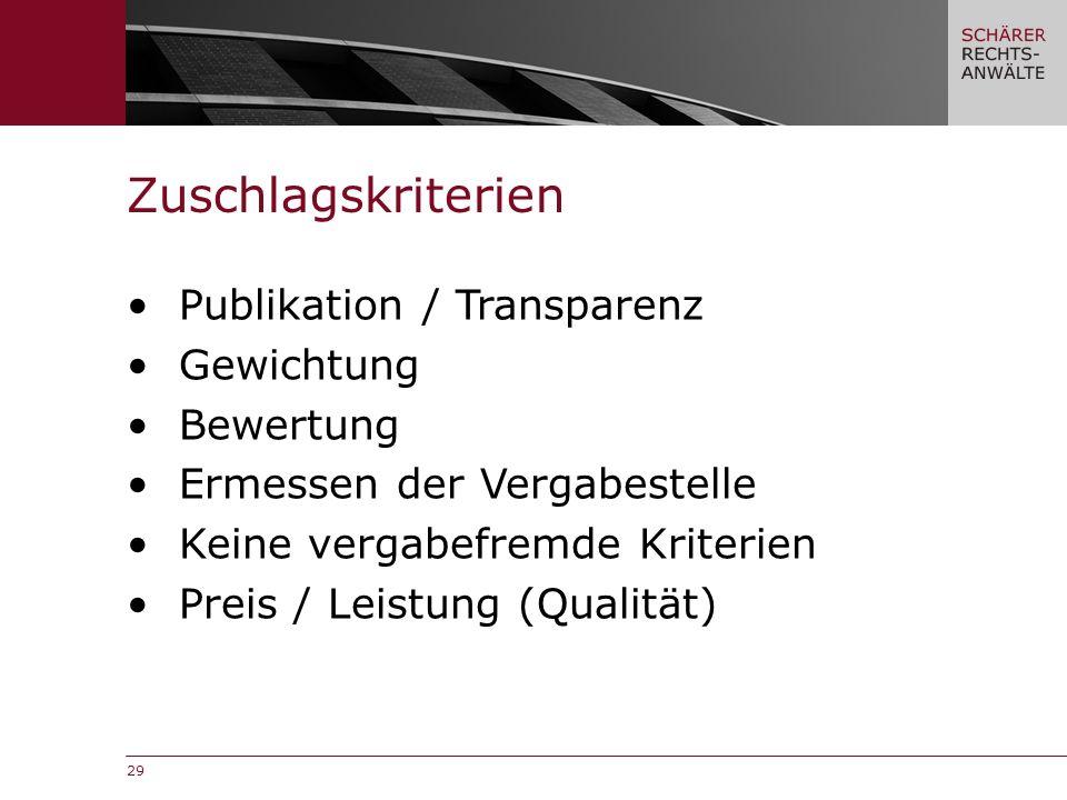 29 Zuschlagskriterien Publikation / Transparenz Gewichtung Bewertung Ermessen der Vergabestelle Keine vergabefremde Kriterien Preis / Leistung (Qualität)