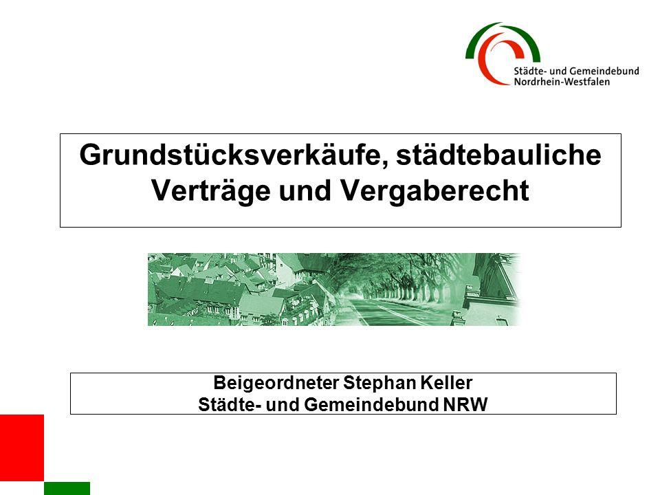 Grundstücksverkäufe, städtebauliche Verträge und Vergaberecht Beigeordneter Stephan Keller Städte- und Gemeindebund NRW