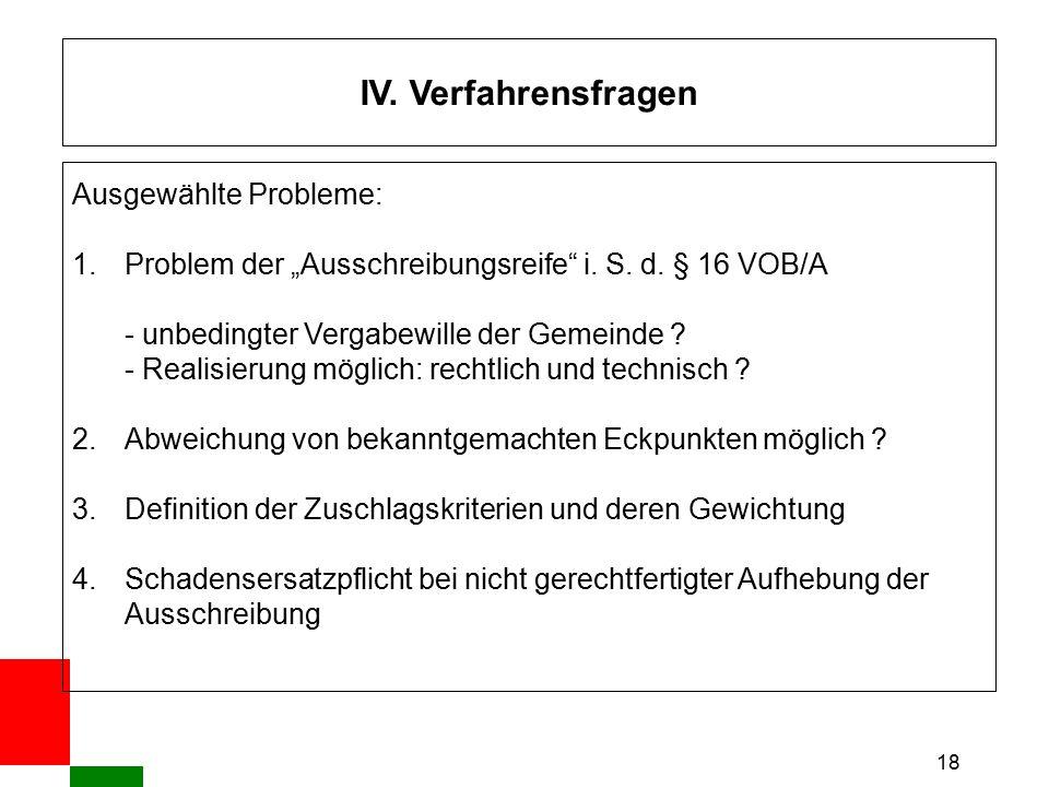 """18 IV. Verfahrensfragen Ausgewählte Probleme: 1.Problem der """"Ausschreibungsreife"""" i. S. d. § 16 VOB/A - unbedingter Vergabewille der Gemeinde ? - Real"""