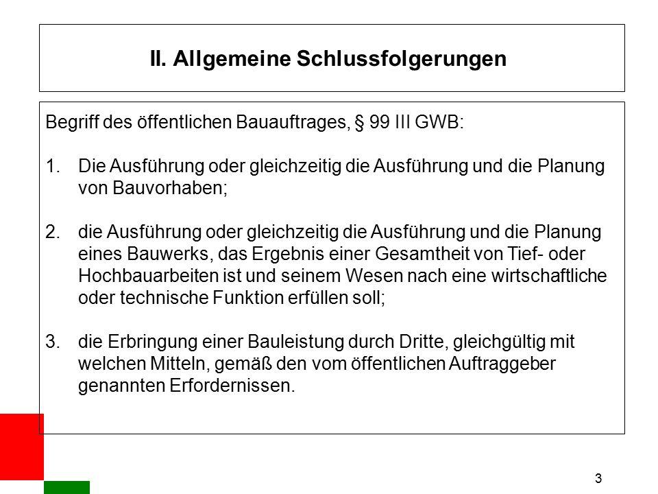 3 II. Allgemeine Schlussfolgerungen Begriff des öffentlichen Bauauftrages, § 99 III GWB: 1.Die Ausführung oder gleichzeitig die Ausführung und die Pla