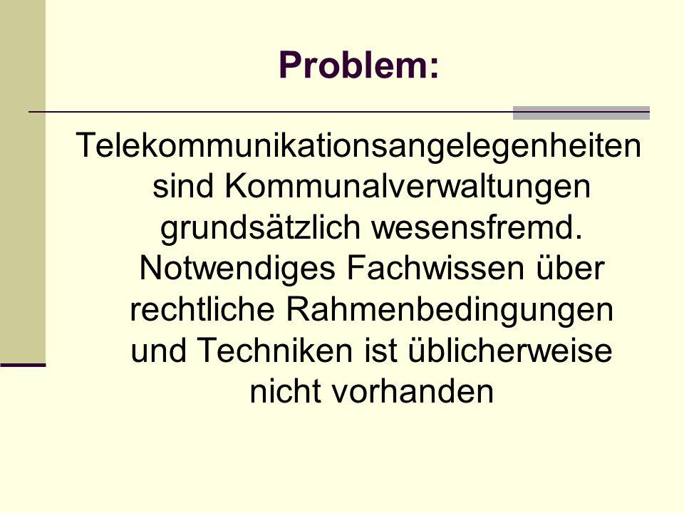 Problem: Telekommunikationsangelegenheiten sind Kommunalverwaltungen grundsätzlich wesensfremd.