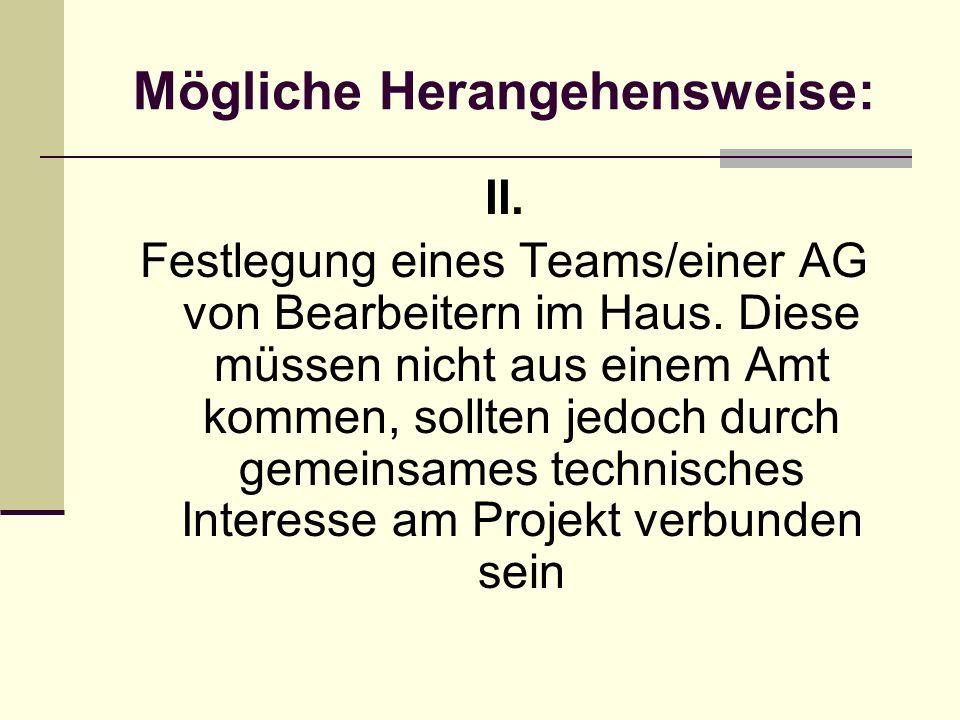 Mögliche Herangehensweise: II. Festlegung eines Teams/einer AG von Bearbeitern im Haus.