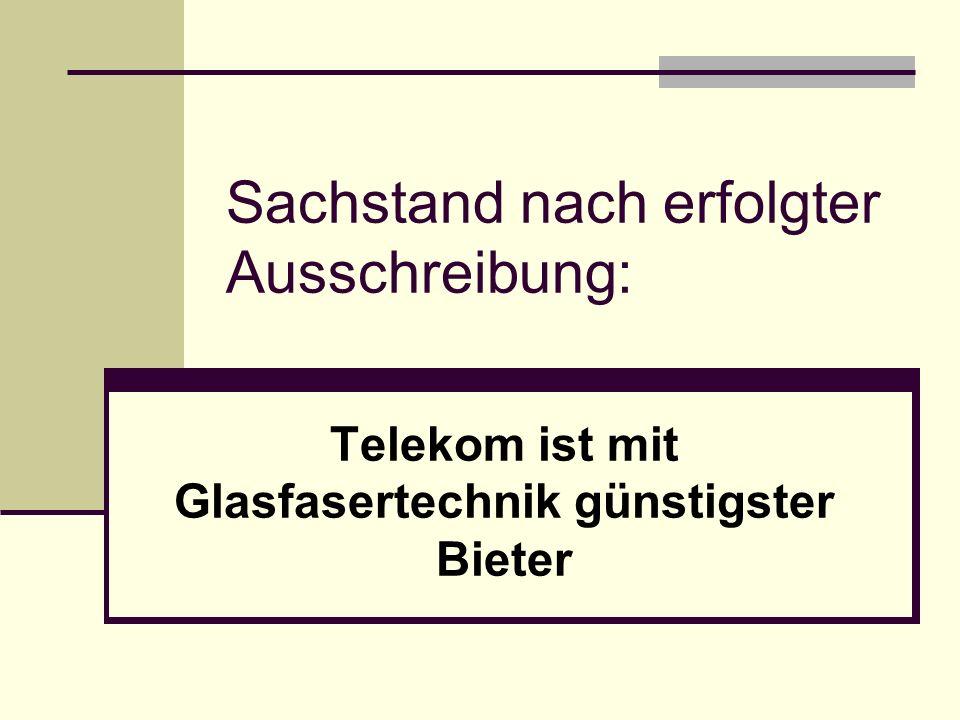 Sachstand nach erfolgter Ausschreibung: Telekom ist mit Glasfasertechnik günstigster Bieter