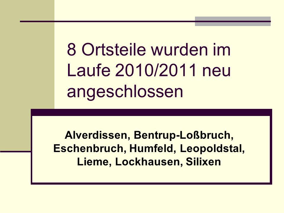 8 Ortsteile wurden im Laufe 2010/2011 neu angeschlossen Alverdissen, Bentrup-Loßbruch, Eschenbruch, Humfeld, Leopoldstal, Lieme, Lockhausen, Silixen