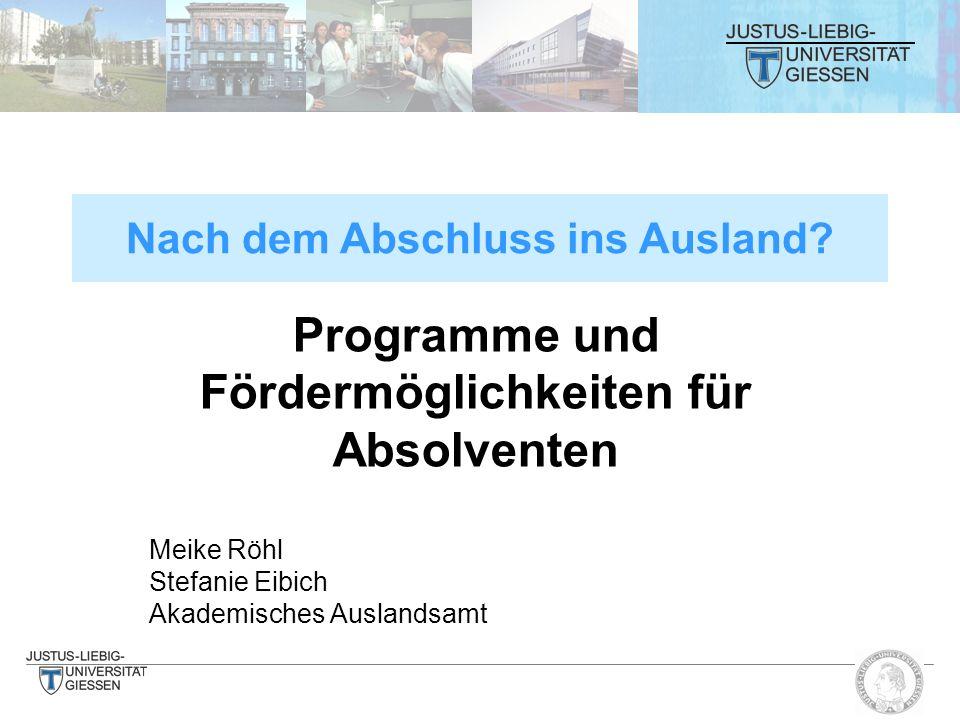 Programme und Fördermöglichkeiten für Absolventen Meike Röhl Stefanie Eibich Akademisches Auslandsamt Nach dem Abschluss ins Ausland