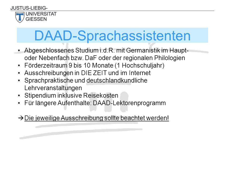 DAAD-Sprachassistenten Abgeschlossenes Studium i.d.R. mit Germanistik im Haupt- oder Nebenfach bzw. DaF oder der regionalen Philologien Förderzeitraum