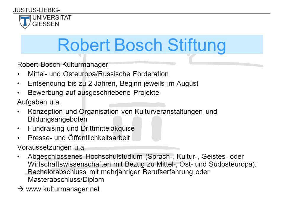 Robert Bosch Kulturmanager Mittel- und Osteuropa/Russische Förderation Entsendung bis zu 2 Jahren, Beginn jeweils im August Bewerbung auf ausgeschriebene Projekte Aufgaben u.a.