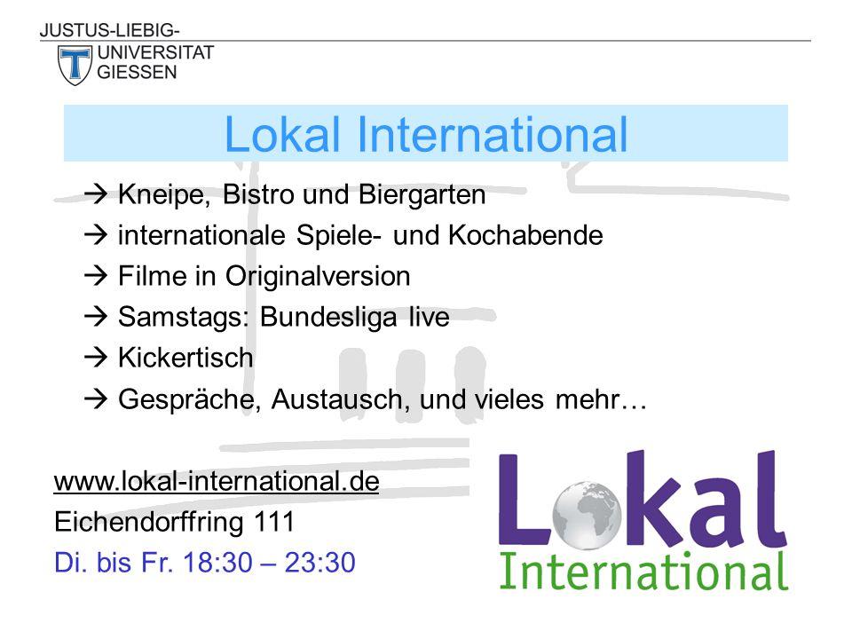  Kneipe, Bistro und Biergarten  internationale Spiele- und Kochabende  Filme in Originalversion  Samstags: Bundesliga live  Kickertisch  Gespräche, Austausch, und vieles mehr… www.lokal-international.de Eichendorffring 111 Di.