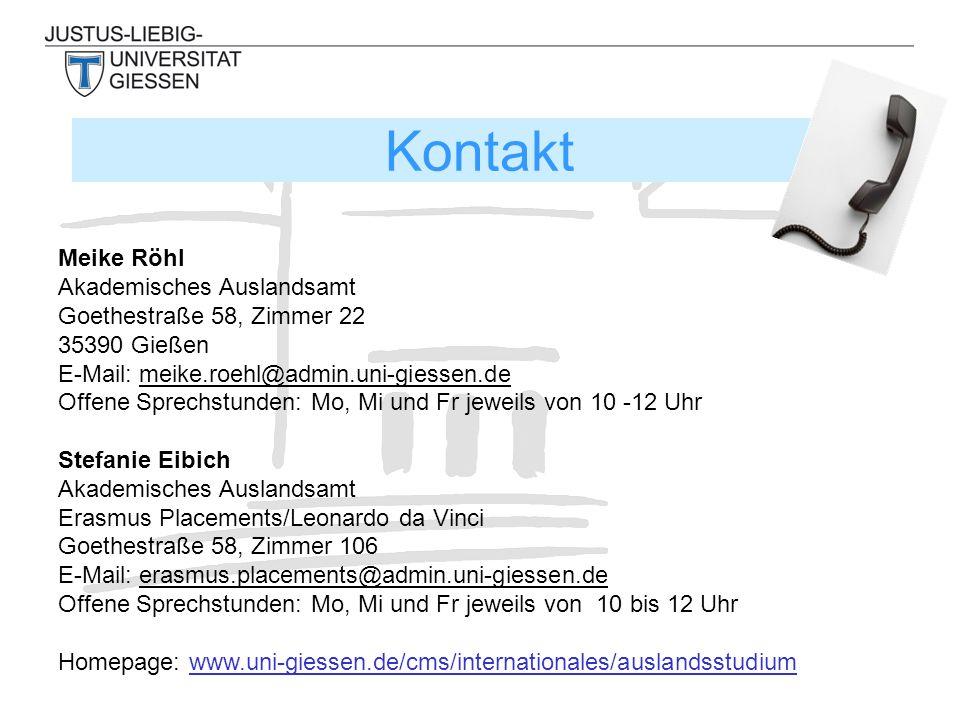 Meike Röhl Akademisches Auslandsamt Goethestraße 58, Zimmer 22 35390 Gießen E-Mail: meike.roehl@admin.uni-giessen.de Offene Sprechstunden: Mo, Mi und