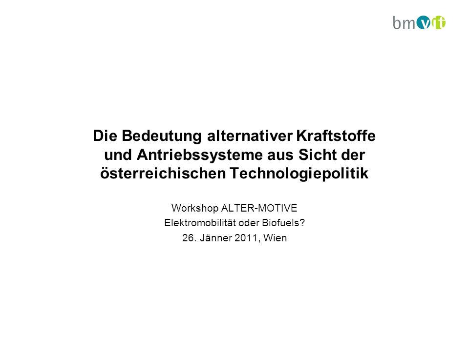 Die Bedeutung alternativer Kraftstoffe und Antriebssysteme aus Sicht der österreichischen Technologiepolitik Workshop ALTER-MOTIVE Elektromobilität oder Biofuels.