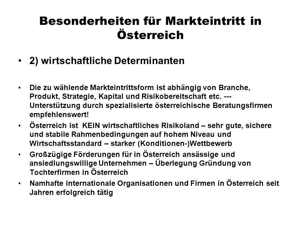 Besonderheiten für Markteintritt in Österreich 2) wirtschaftliche Determinanten Die zu wählende Markteintrittsform ist abhängig von Branche, Produkt,