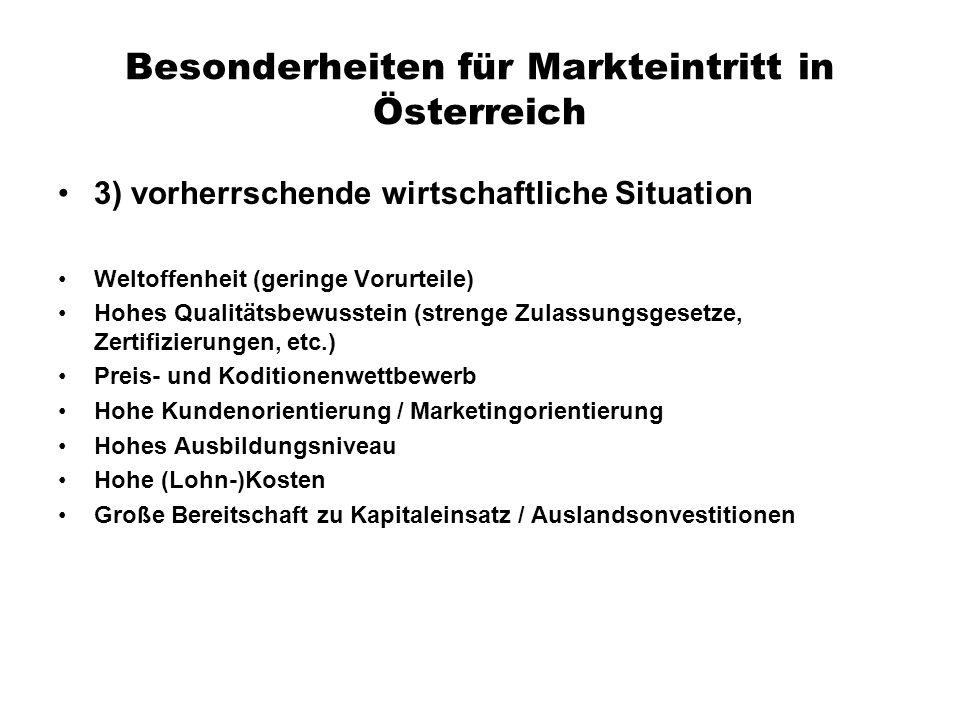 Besonderheiten für Markteintritt in Österreich 3) vorherrschende wirtschaftliche Situation Weltoffenheit (geringe Vorurteile) Hohes Qualitätsbewusstei
