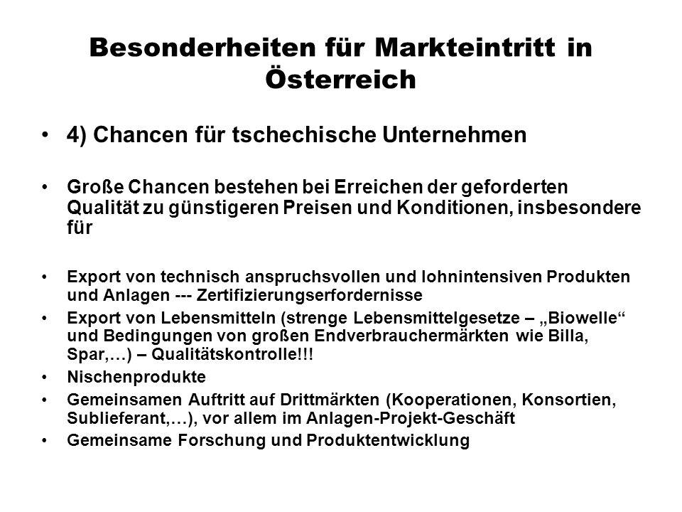 Besonderheiten für Markteintritt in Österreich 4) Chancen für tschechische Unternehmen Große Chancen bestehen bei Erreichen der geforderten Qualität z