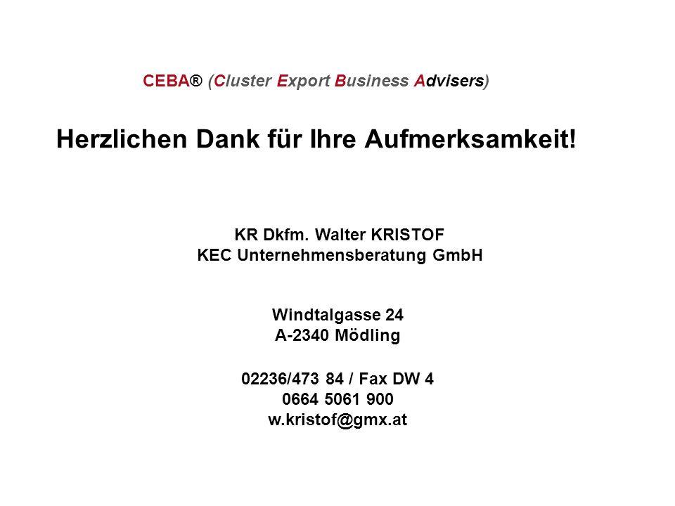 KR Dkfm. Walter KRISTOF KEC Unternehmensberatung GmbH Windtalgasse 24 A-2340 Mödling 02236/473 84 / Fax DW 4 0664 5061 900 w.kristof@gmx.at CEBA® (Clu