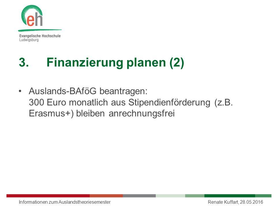 3.Finanzierung planen (2) Auslands-BAföG beantragen: 300 Euro monatlich aus Stipendienförderung (z.B. Erasmus+) bleiben anrechnungsfrei Renate Kuffart