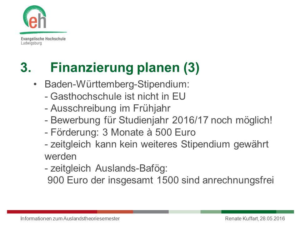 3.Finanzierung planen (3) Baden-Württemberg-Stipendium: -Gasthochschule ist nicht in EU - Ausschreibung im Frühjahr - Bewerbung für Studienjahr 2016/1